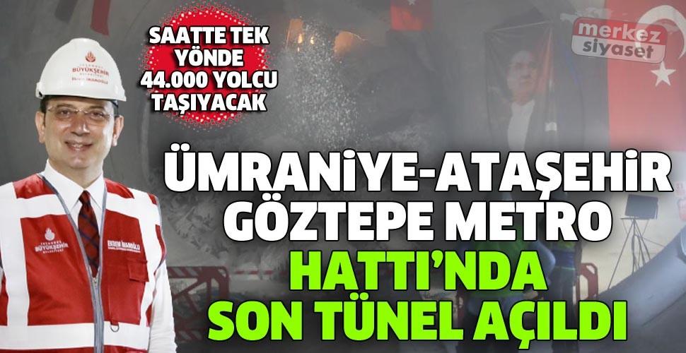 """Ümraniye-Ataşehir-Göztepe Metro Hattı""""nda son tünel açıldı"""
