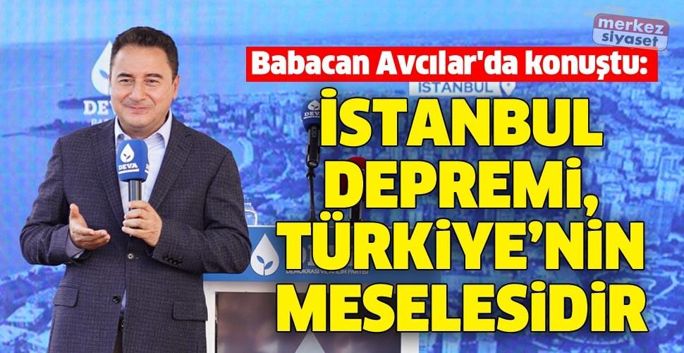 Babacan Avcılar'da konuştu: İstanbul depremi, Türkiye'nin meselesidir