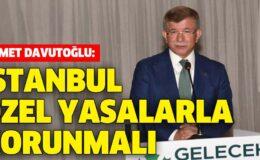 Ahmet Davutoğlu: İstanbul özel yasalarla korunmalı